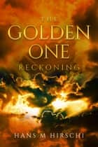 The Golden One: Reckoning ebook by Hans M Hirschi