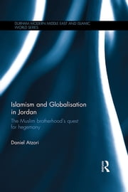 Islamism and Globalisation in Jordan - The Muslim Brotherhood's Quest for Hegemony ebook by Daniel Atzori