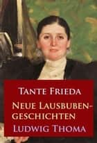 Tante Frieda – Neue Lausbubengeschichten ebook by Ludwig Thoma