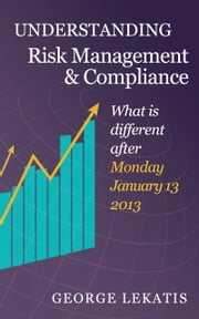 Understanding Risk Management and Compliance, What is Different After Monday January 13, 2014 ebook by George Lekatis