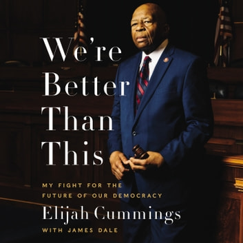 We're Better Than This - My Fight for the Future of Our Democracy audiobook by Elijah Cummings