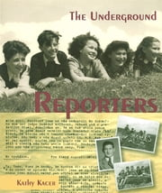The Underground Reporters ebook by Kathy Kacer