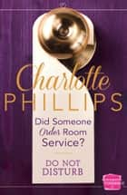Did Someone Order Room Service?: (A Novella) (Do Not Disturb, Book 2) 電子書 by Charlotte Phillips