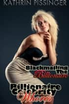 Blackmailing The Billionaire ebook by Kathrin Pissinger