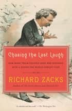 Chasing the Last Laugh - Mark Twain's Raucous and Redemptive Round-the-World Comedy Tour eBook by Richard Zacks