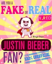 Are You a Fake or Real Justin Bieber Fan? Version Red: The 100% Unofficial Quiz and Facts Trivia Travel Set Game ebook by Bingo Starr