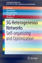 5G Heterogeneous Networks - Self-organizing and Optimization ebook by Bo Rong, Xuesong Qiu, Michel Kadoch,...