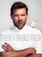 Tyler Florence Fresh ebook by Tyler Florence