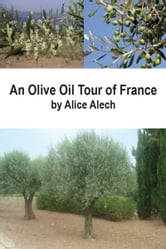 An Olive Oil Tour of France ebook by Alice Alech