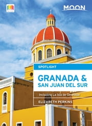 Moon Spotlight Granada & San Juan del Sur - Including La Isla de Ometepe ebook by Elizabeth Perkins