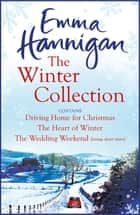 The Winter Collection - Driving Home for Christmas, The Heart of Winter, The Wedding Weekend 電子書 by Emma Hannigan