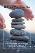 "Balance Your Conflict - A Pocket Reference with ""Straight Talk"" Regarding ""What to Say and Do"" During Difficult Interactions ebook by Dr. Jody Janati"