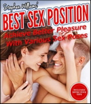 Best Sex Position - Achieve Better Pleasure With Various Sex Poses ebook by Stephen Williams