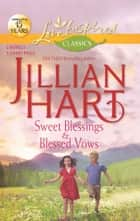 Sweet Blessings and Blessed Vows: Sweet Blessings\Blessed Vows ebook by Jillian Hart