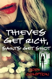 Thieves Get Rich, Saints Get Shot - A Novel ebook by Jodi Compton