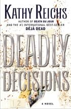 Deadly Decisions - A Novel 電子書籍 by Kathy Reichs