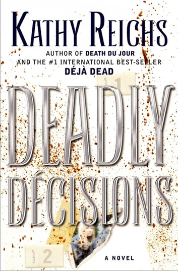 Deadly Decisions - A Novel ebook by Kathy Reichs