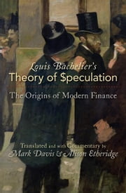 Louis Bachelier's Theory of Speculation - The Origins of Modern Finance ebook by Mark Davis,Louis Bachelier,Alison Etheridge,Paul A. Samuelson