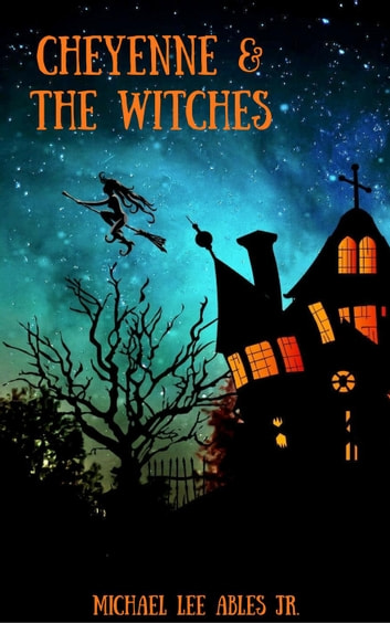 Cheyenne & The Witches ebook by Michael Lee Ables Jr.
