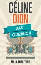 Céline Dion - Das Quizbuch von Incognito über The Power of Love bis Titanic ebook by Maja Adalfried