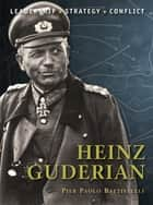 Heinz Guderian ebook by Pier Paolo Battistelli, Mr Adam Hook