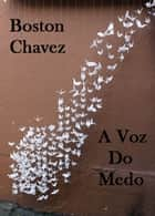 A Voz Do Medo ebook by Boston Chavez