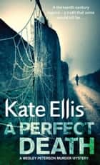 A Perfect Death - Wesley Peterson Crime Series: Book 13 ebook by Kate Ellis