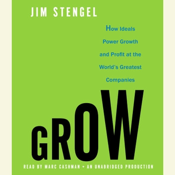 Grow - How Ideals Power Growth and Profit at the World's Greatest Companies audiobook by Jim Stengel
