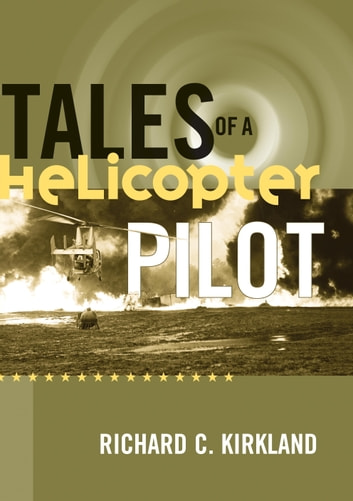 Tales of a Helicopter Pilot ebook by Richard C. Kirkland