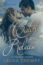 Catch and Release - A Fishing for Trouble Novel ebook by Laura Drewry