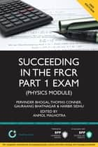 Succeeding in the FRCR Part 1 Exam (Physics Module) ebook by Pervinder Bhogal,Harbir Sidhu,Thomas Conner