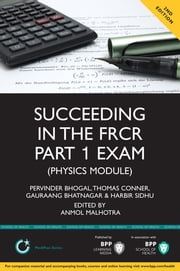 Succeeding in the FRCR Part 1 Exam (Physics Module) - Essential practice MCQs with detailed explanations ebook by Pervinder Bhogal,Harbir Sidhu,Thomas Conner