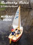 Redberry Tales: Muskrat Lodge ebook by Valerie May Kingsmill