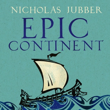 Epic Continent - Adventures in the Great Stories of Europe audiobook by Nicholas Jubber