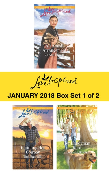 Harlequin Love Inspired January 2018 - Box Set 1 of 2 - An Amish Arrangement\Claiming Her Cowboy\Her Handyman Hero ebook by Jo Ann Brown,Tina Radcliffe,Lorraine Beatty
