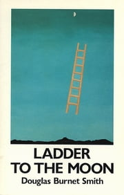 Ladder to the Moon ebook by Douglas Burnet Smith