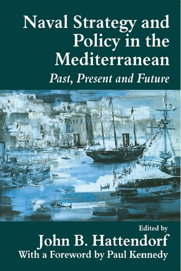 Naval Strategy and Power in the Mediterranean - Past, Present and Future ebook by