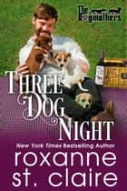 Three Dog Night ebook by Roxanne St. Claire