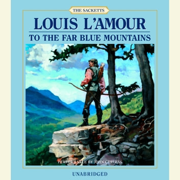 To the Far Blue Mountains audiobook by Louis L'Amour