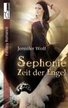Sephonie - Zeit der Engel ebook by Jennifer Wolf