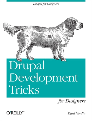 Drupal Development Tricks for Designers - A Designer Friendly Guide to Drush, Git, and Other Tools ebook by Dani Nordin