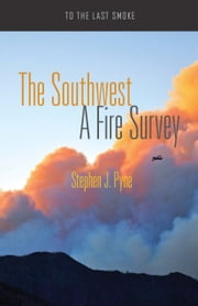 The Southwest - A Fire Survey ebook by Stephen J. Pyne