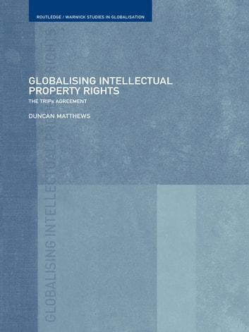 Globalising Intellectual Property Rights - The TRIPS Agreement ebook by Duncan Matthews
