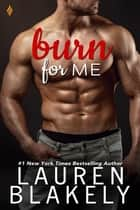Burn for Me ebook by Lauren Blakely
