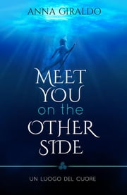 Meet you on the other side - Un luogo del cuore eBook by Anna Giraldo