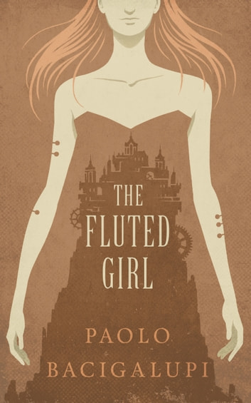 The Fluted Girl ebook by Paolo Bacigalupi