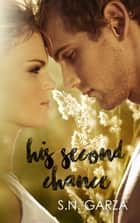 His Second Chance ebook by S. N. Garza