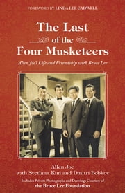 The Last of the Four Musketeers - Allen Joe's Life and Friendship With Bruce Lee ebook by Allen Joe, Svetlana Kim, Dmitri Bobkov