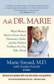 Ask Dr. Marie - What Women Need to Know about Hormones, Libido, and the Medical Problems No One Talks About ebook by Marie Savard,Sondra Dr Forsyth