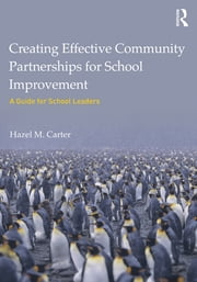 Creating Effective Community Partnerships for School Improvement - A Guide for School Leaders ebook by Hazel M. Carter